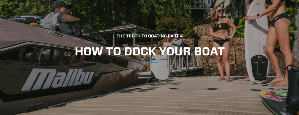 Malibu 'The Truth to Boating' How To Dock Your Boat